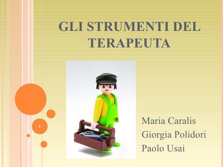 GLI STRUMENTI DEL TERAPEUTA Maria Caralis Giorgia Polidori Paolo Usai