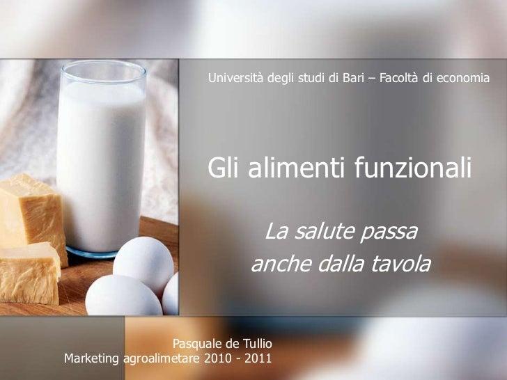 Gli alimenti funzionali<br />La salute passa <br />anche dalla tavola<br />Università degli studi di Bari – Facoltà di eco...