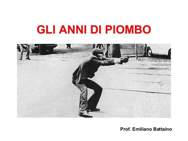 GLI ANNI DI PIOMBO Prof. Emiliano Battaino