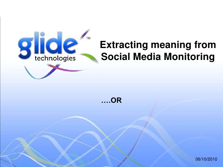 01/10/2010<br />Extracting meaning from Social Media Monitoring<br />….OR<br />