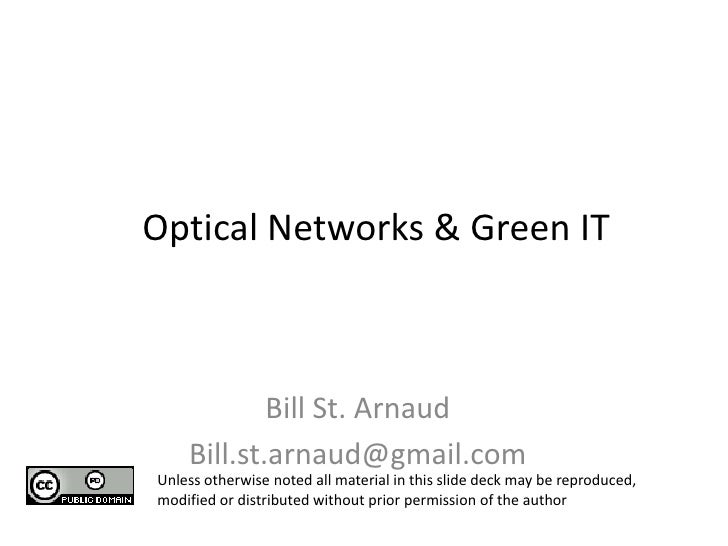Optical Networks & Green IT  <br />Bill St. Arnaud<br />Bill.st.arnaud@gmail.com<br />Unless otherwise noted all material ...