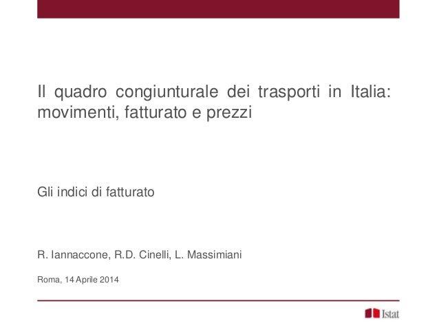 Il quadro congiunturale dei trasporti in Italia: movimenti, fatturato e prezzi Gli indici di fatturato R. Iannaccone, R.D....