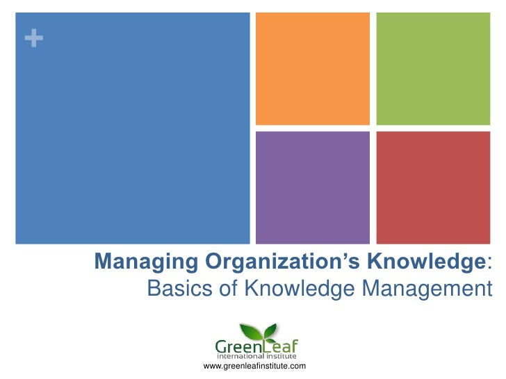 +    Managing Organization's Knowledge:        Basics of Knowledge Management             www.greenleafinstitute.com