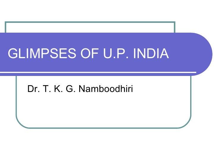 GLIMPSES OF U.P. INDIA Dr. T. K. G. Namboodhiri