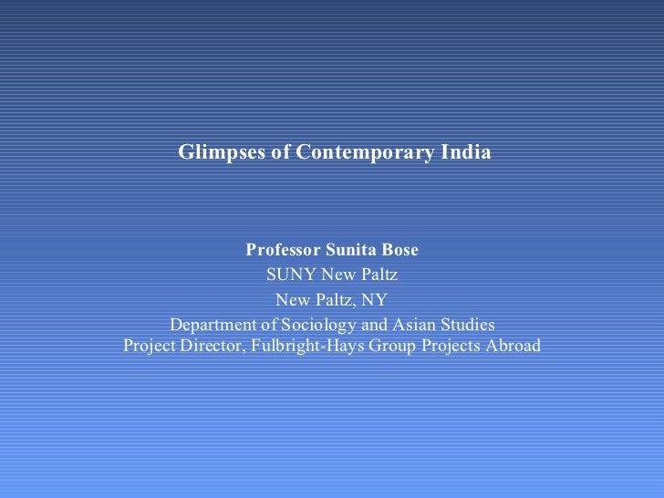Glimpses of Contemporary India   Professor Sunita Bose SUNY New Paltz New Paltz, NY Department of Sociology and Asian Stu...