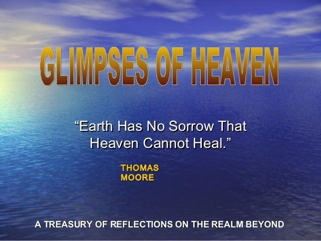 """""""""""Earth Has No Sorrow ThatEarth Has No Sorrow That Heaven Cannot Heal.""""Heaven Cannot Heal."""" THOMASTHOMAS MOOREMOORE A TREA..."""