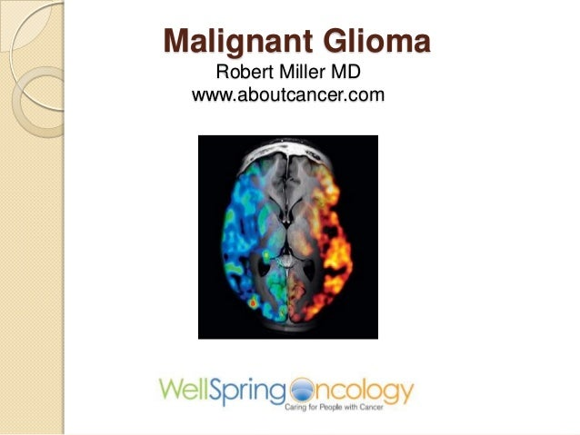 Malignant GliomaRobert Miller MDwww.aboutcancer.com