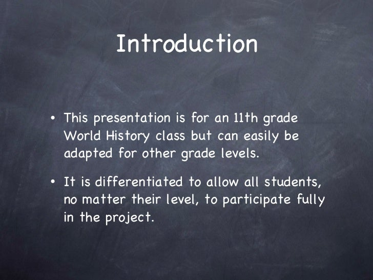 Introduction <ul><li>This presentation is for an 11th grade World History class but can easily be adapted for other grade ...