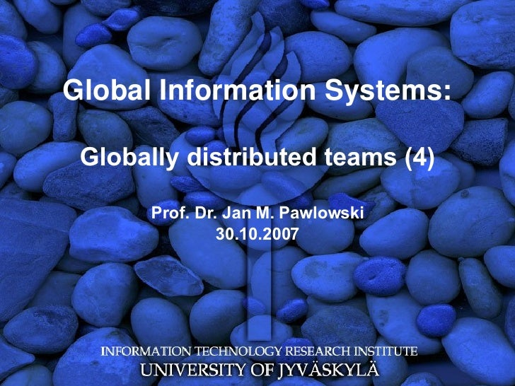 Global Information Systems: Globally distributed teams (4) Prof. Dr. Jan M. Pawlowski 30.10.2007