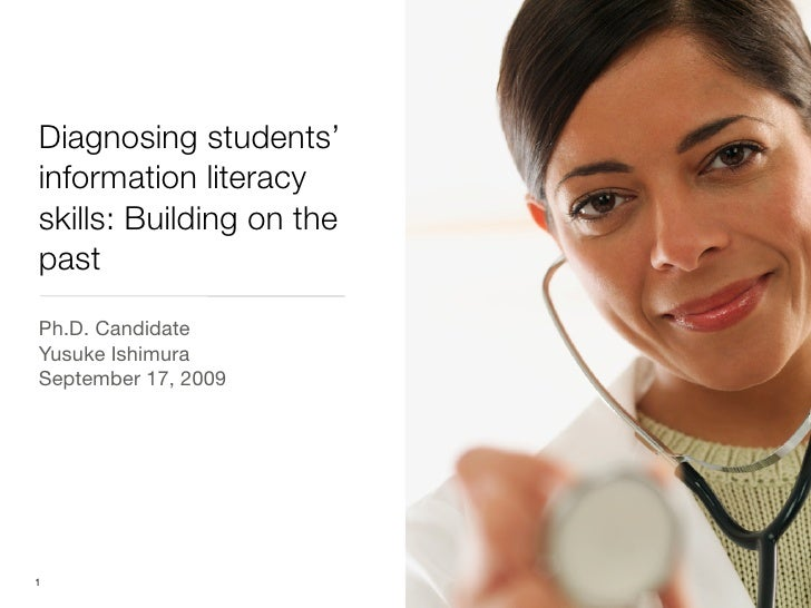 Diagnosing students' information literacy skills: Building on the past Ph.D. Candidate Yusuke Ishimura September 17, 2009 ...