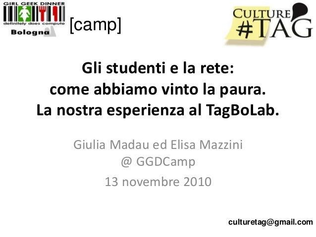 Gli studenti e la rete: come abbiamo vinto la paura. La nostra esperienza al TagBoLab. Giulia Madau ed Elisa Mazzini @ GGD...