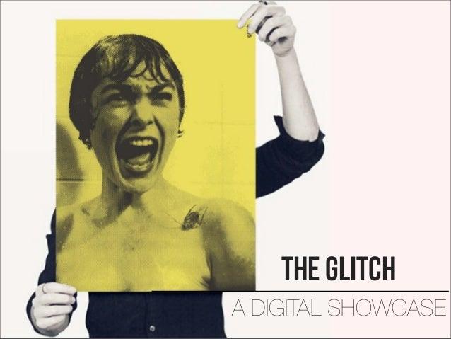 The GlitchA DIGITAL SHOWCASE