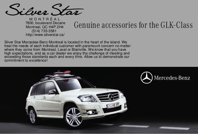 Genuine accessories for the GLK-Class7800, boulevard Decarie Montreal, QC H4P 2H4 (514) 735-3581 http://www.silverstar.ca/...