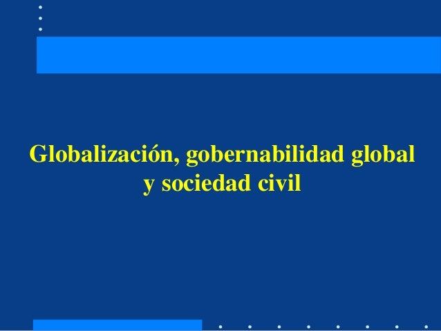 Globalización, gobernabilidad global y sociedad civil
