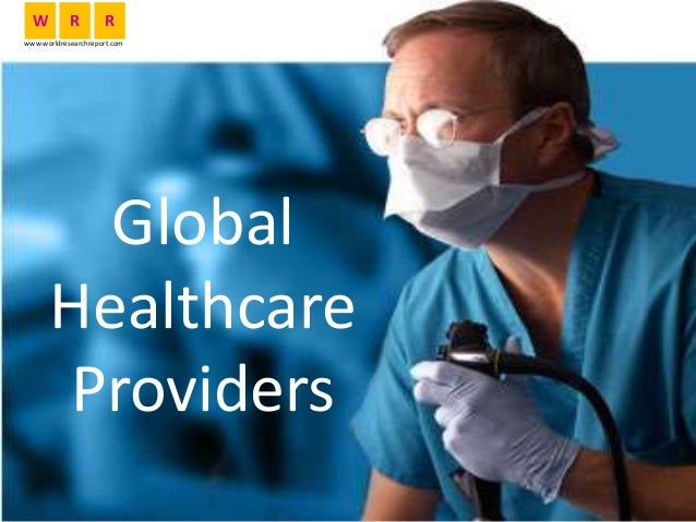 Global Healthcare Providers W R R www.worldresearchreport.com