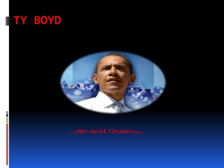 Ty Boyd<br />the next Obama<br />