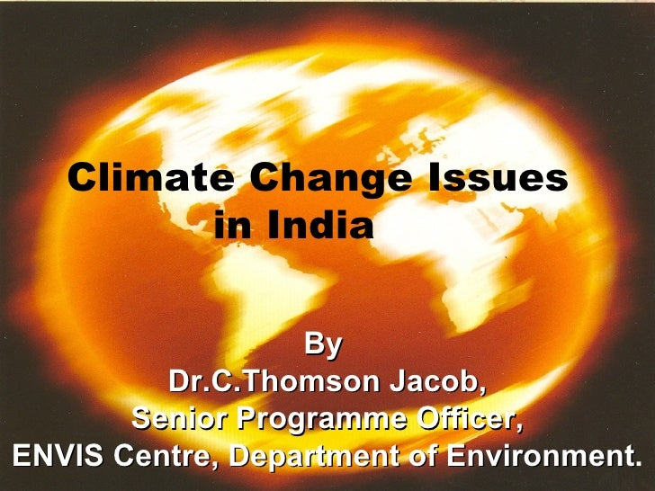 Climate Change Issues         in India                  By         Dr.C.Thomson Jacob,       Senior Programme Officer,ENVI...