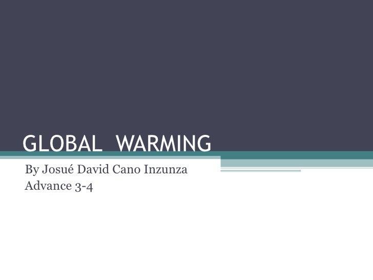 GLOBAL  WARMING By Josué David Cano Inzunza Advance 3-4