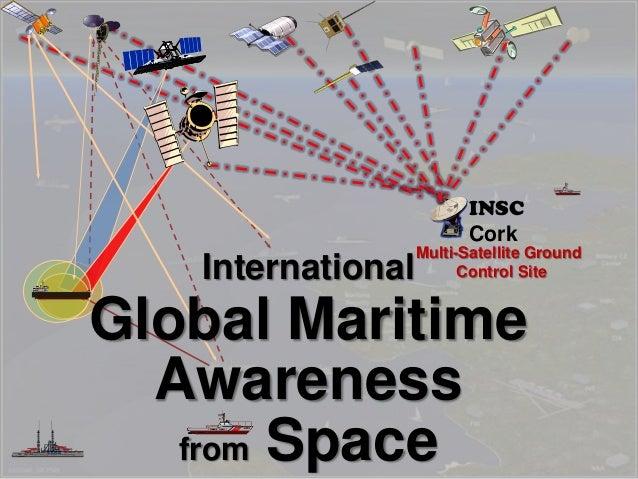 Multi-Satellite Ground Control SiteInternational Global Maritime Awareness from Space INSC Cork