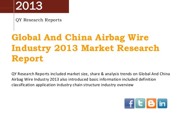 2013 QY Research Reports  Global And China Airbag Wire Industry 2013 Market Research Report QY Research Reports included m...
