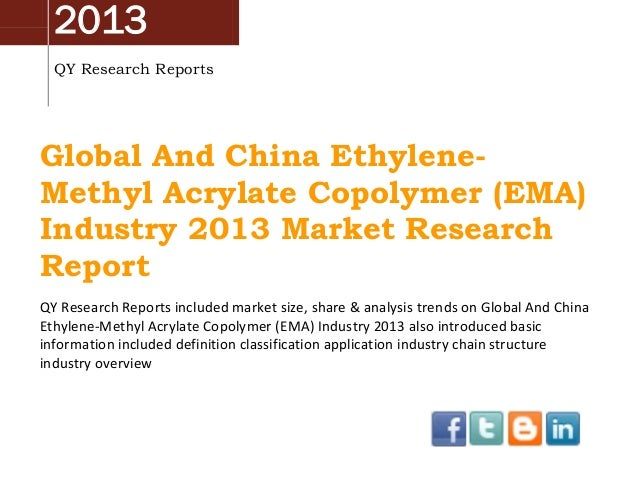 2013 QY Research Reports  Global And China EthyleneMethyl Acrylate Copolymer (EMA) Industry 2013 Market Research Report QY...