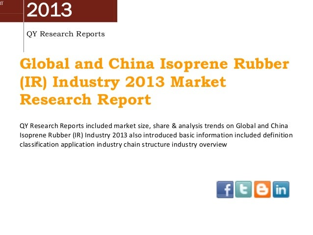 ff  2013 QY Research Reports  Global and China Isoprene Rubber (IR) Industry 2013 Market Research Report QY Research Repor...