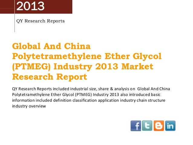 2013 QY Research Reports Global And China Polytetramethylene Ether Glycol (PTMEG) Industry 2013 Market Research Report QY ...