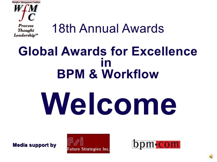 18th Annual Awards Global Awards for Excellence in  BPM & Workflow Welcome Media support by