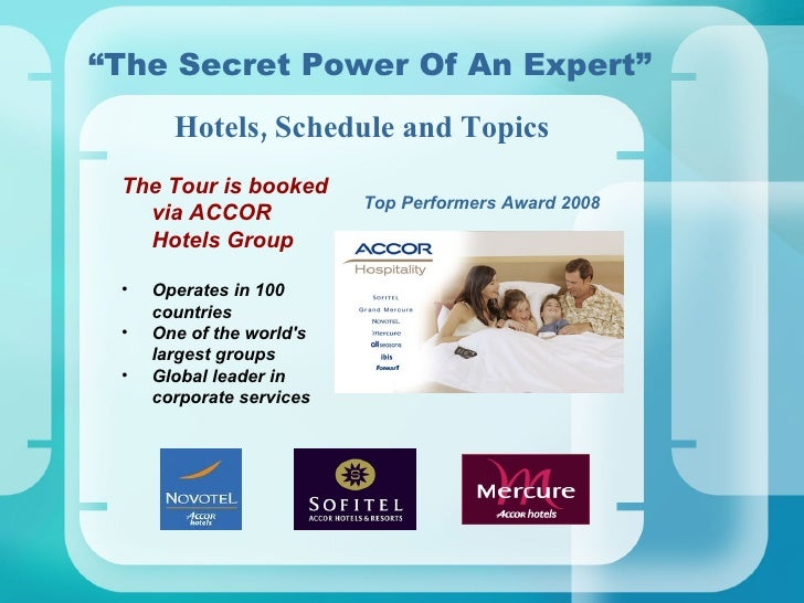 """ The Secret Power Of An Expert"" <ul><li>The Tour is booked via ACCOR Hotels Group   </li></ul><ul><li>Operates in 100 cou..."