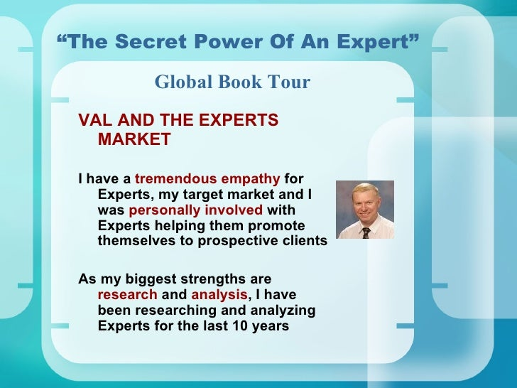 """ The Secret Power Of An Expert"" <ul><li>VAL AND THE EXPERTS MARKET </li></ul><ul><li>I have a  tremendous empathy  for Ex..."