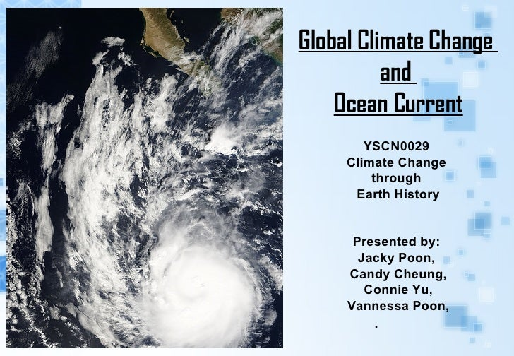 Global Climate Change  and  Ocean Current YSCN0029  Climate Change  through  Earth History Presented by:  Jacky Poon,  Can...
