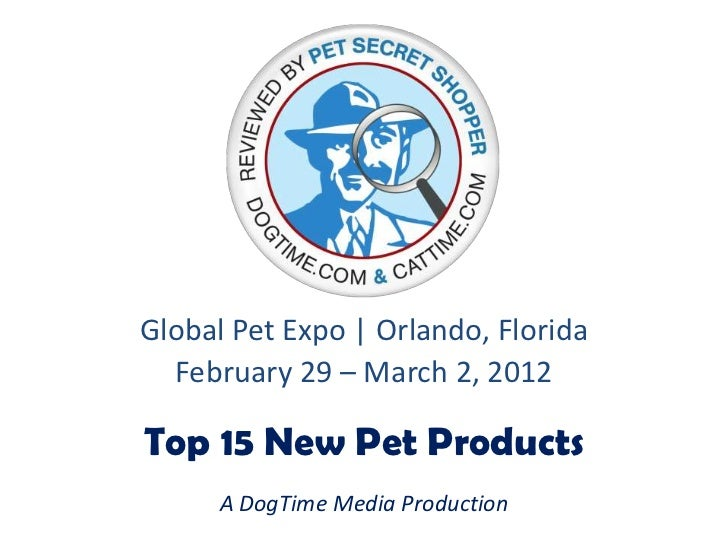 Global Pet Expo | Orlando, Florida  February 29 – March 2, 2012Top 15 New Pet Products      A DogTime Media Production