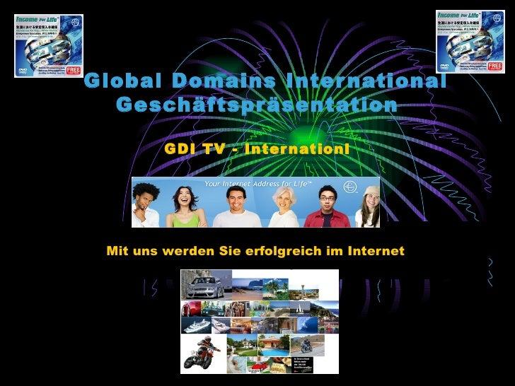 Global Domains International Geschäftspräsentation GDI TV - Internationl Mit uns werden Sie erfolgreich im Internet