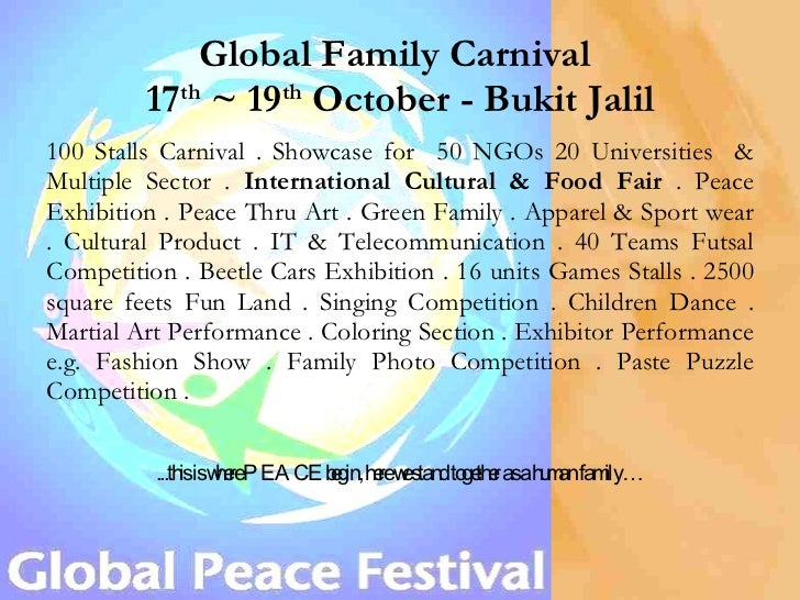 Global Family Carnival  17 th  ~ 19 th  October - Bukit Jalil 100 Stalls Carnival . Showcase for  50 NGOs 20 Universities ...