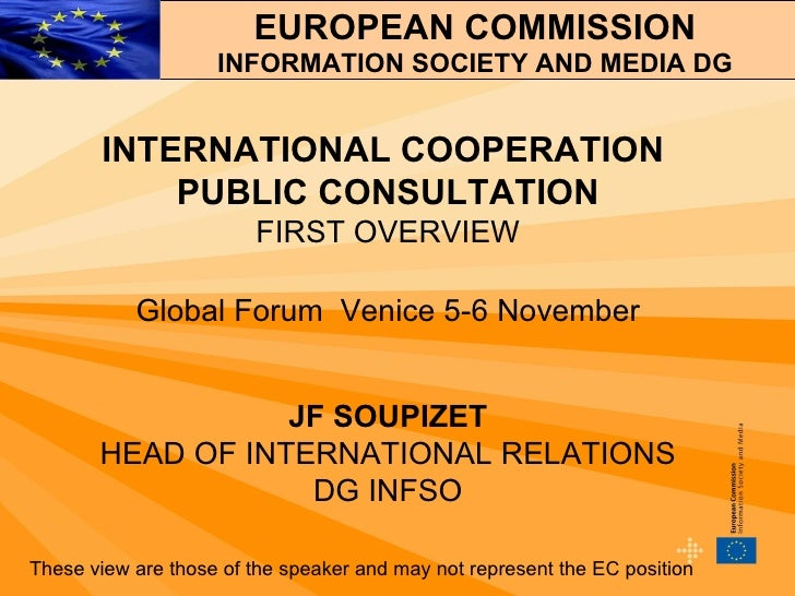 INTERNATIONAL COOPERATION  PUBLIC CONSULTATION FIRST OVERVIEW Global Forum  Venice 5-6 November JF SOUPIZET HEAD OF INTERN...