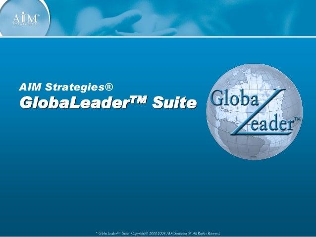 * GlobaLeaderTMSuite - Copyright© 2000-2008 AIM Strategies®. All Rights Reserved.AIM Strategies®GlobaGlobaLLeadereaderTMTM...