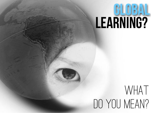 Global Learning- What do you mean?