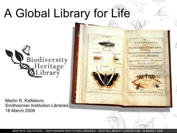 A Global Library for Life Martin R. Kalfatovic Smithsonian Institution Libraries 18 March 2008