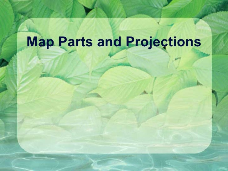 Map Parts and Projections