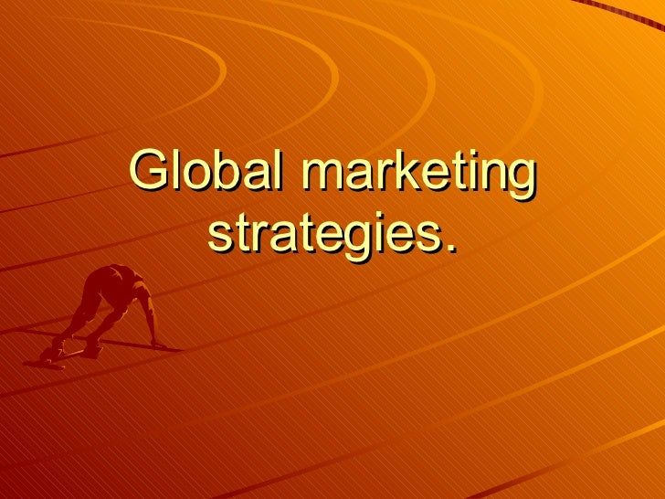 Global marketing strategies.