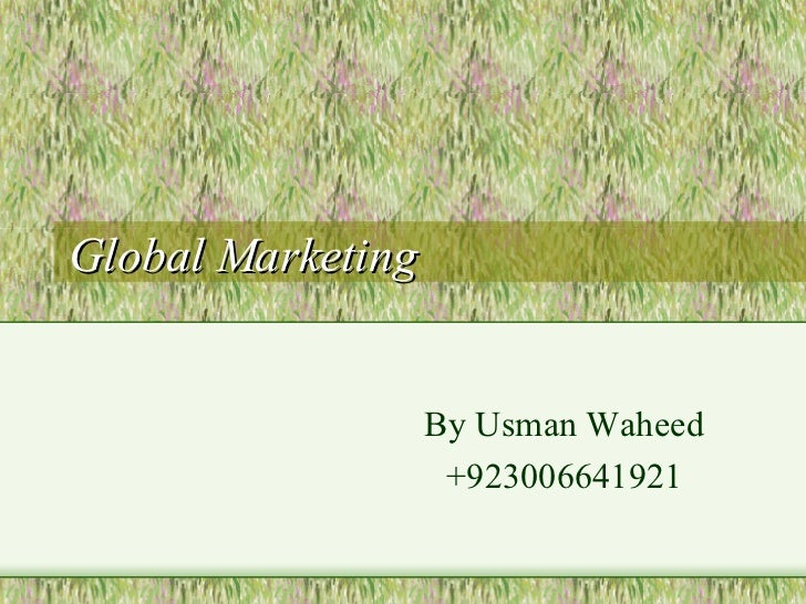 global marketing ch 1 Global marketing is the process of focusing the resources and objectives of a company on global marketing opportunities it means widening the business horizons to encompass the world when scanning for opportunity and threat this decision to entering new markets depends strongly on the company's.