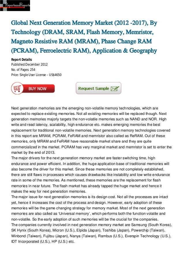 Global Next Generation Memory Market (2012 -2017), By Technology (DRAM, SRAM, Flash Memory, Memristor, Magneto Resistive RAM (MRAM), Phase Change RAM (PCRAM), Ferroelectric RAM), Application & Geography