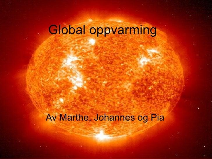 Global oppvarming Av Marthe, Johannes og Pia
