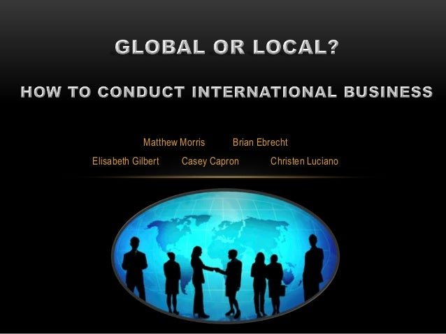 Global or Local? How to Conduct International Business