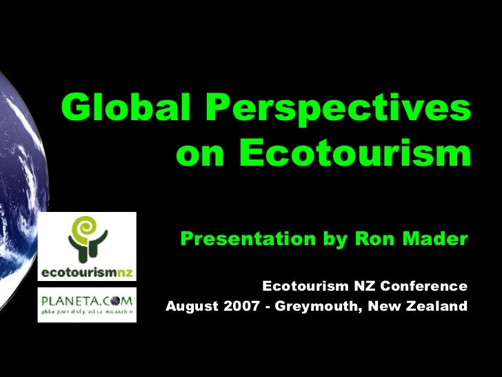 Global Perspectives on Ecotourism Presentation by Ron Mader Ecotourism NZ Conference August 2007 - Greymouth, New Zealand