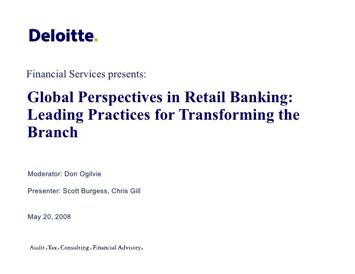 Financial Services presents:  Global Perspectives in Retail Banking: Leading Practices for Transforming the Branch  Modera...