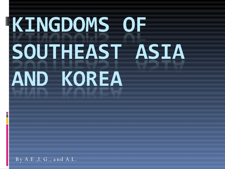 Global Powerpoint Project  Kingdoms Of Southeast Asia And Korea[3]