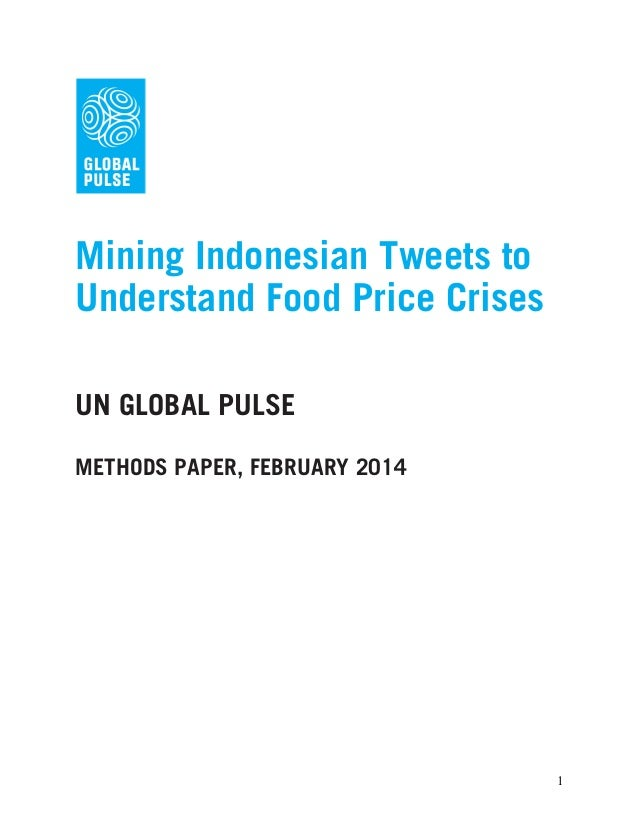 Mining Indonesian Tweets to Understand Food Price Crises UN GLOBAL PULSE METHODS PAPER, FEBRUARY 2014  1