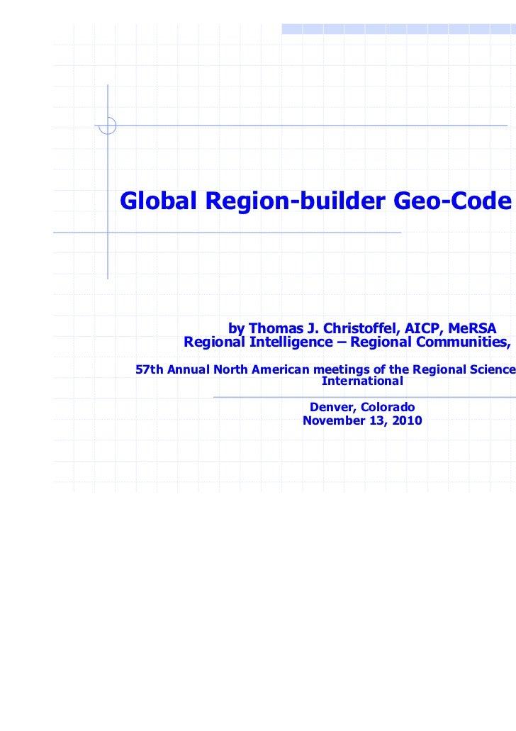 Global Region-builder Geo-Code Prototype ©              by Thomas J. Christoffel, AICP, MeRSA        Regional Intelligence...