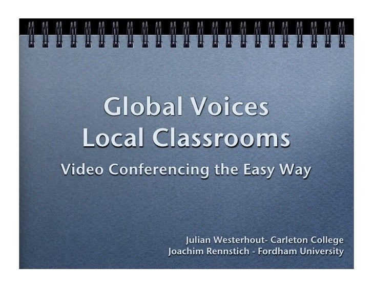 Global Voices   Local Classrooms Video Conferencing the Easy Way                     Julian Westerhout- Carleton College  ...